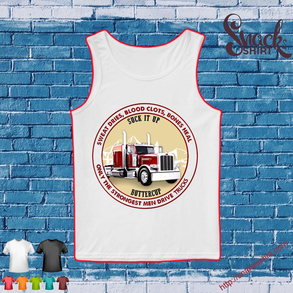 Sweat dries blood clots bones heal only the strongest men drive trucks s Tank top
