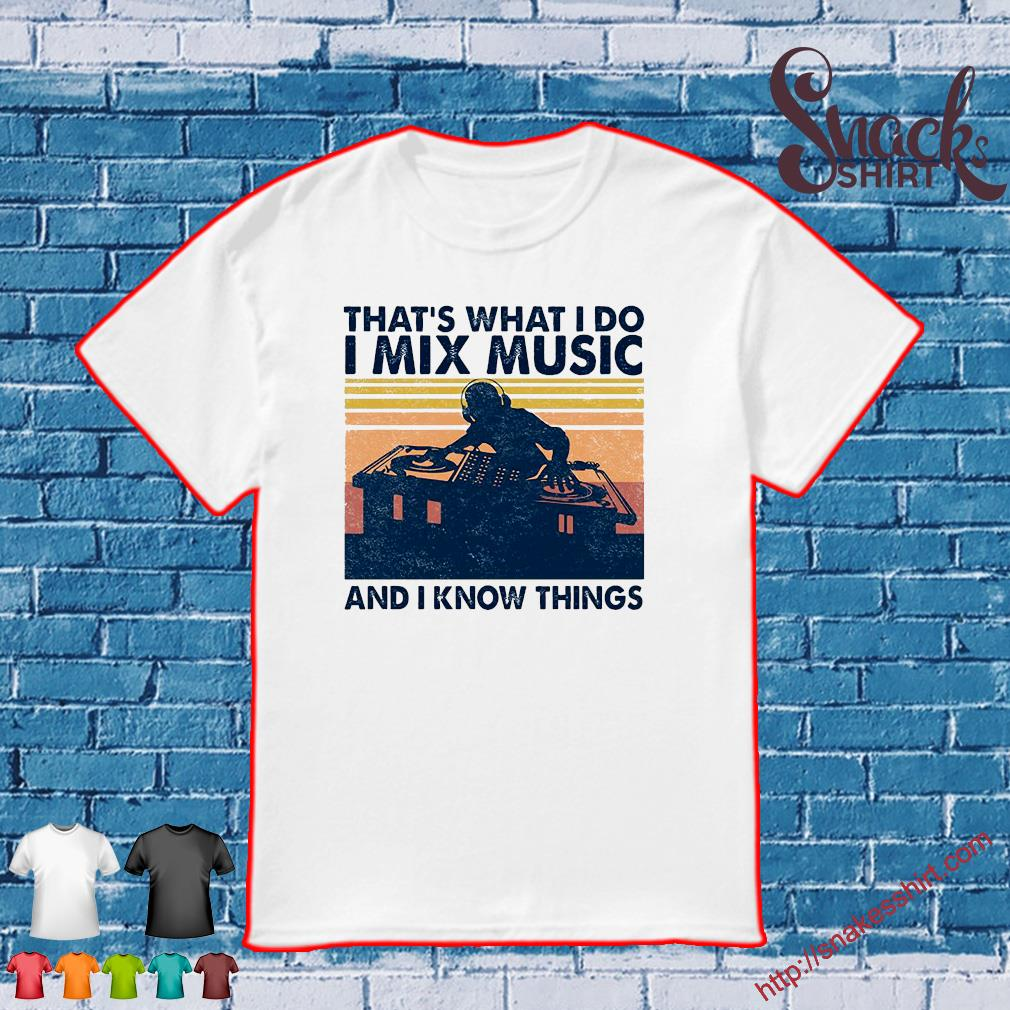 That's what i do i mix music and i know things vintage shirt