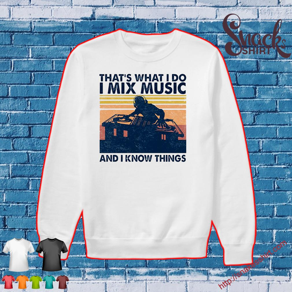 That's what i do i mix music and i know things vintage s Sweater
