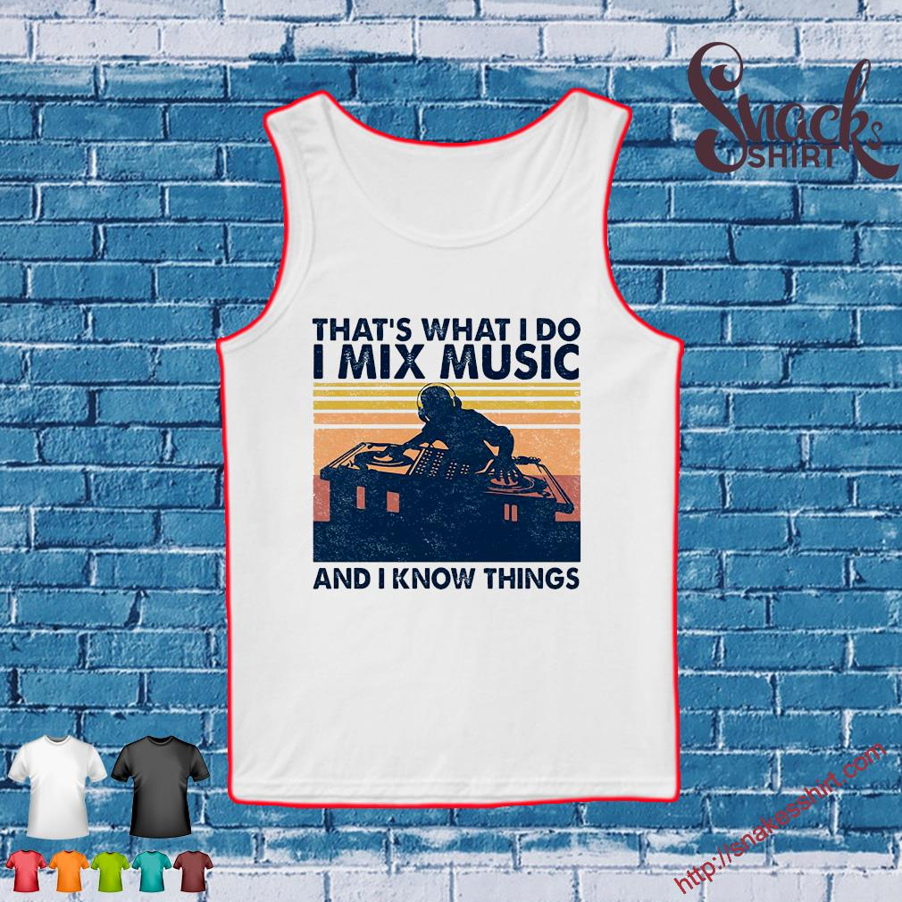 That's what i do i mix music and i know things vintage s Tank top