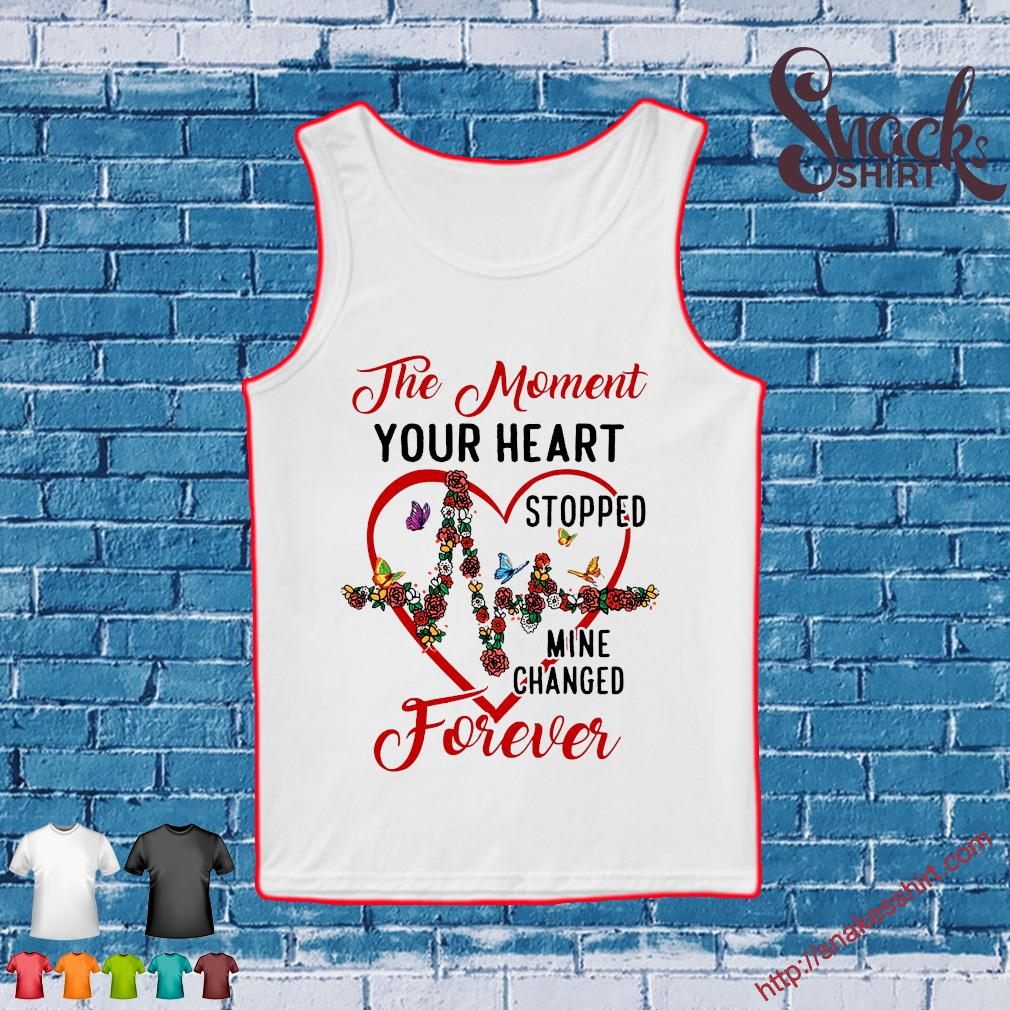 The moment your heart stopped mine changed forever s Tank top