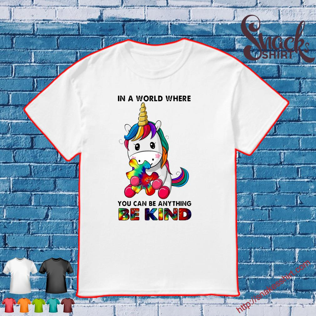 Unicorn In a world where you can be anything be kind shirt