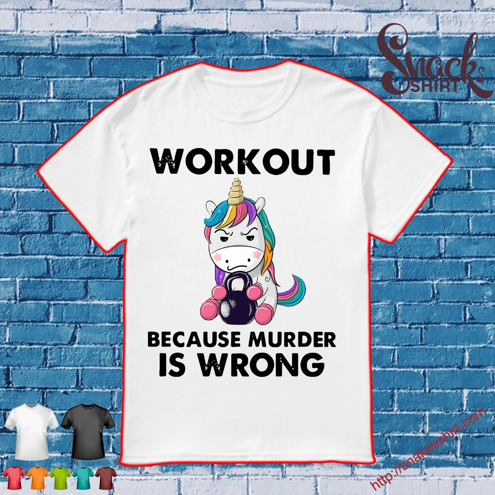 Unicorn workout because murder is wrong shirt