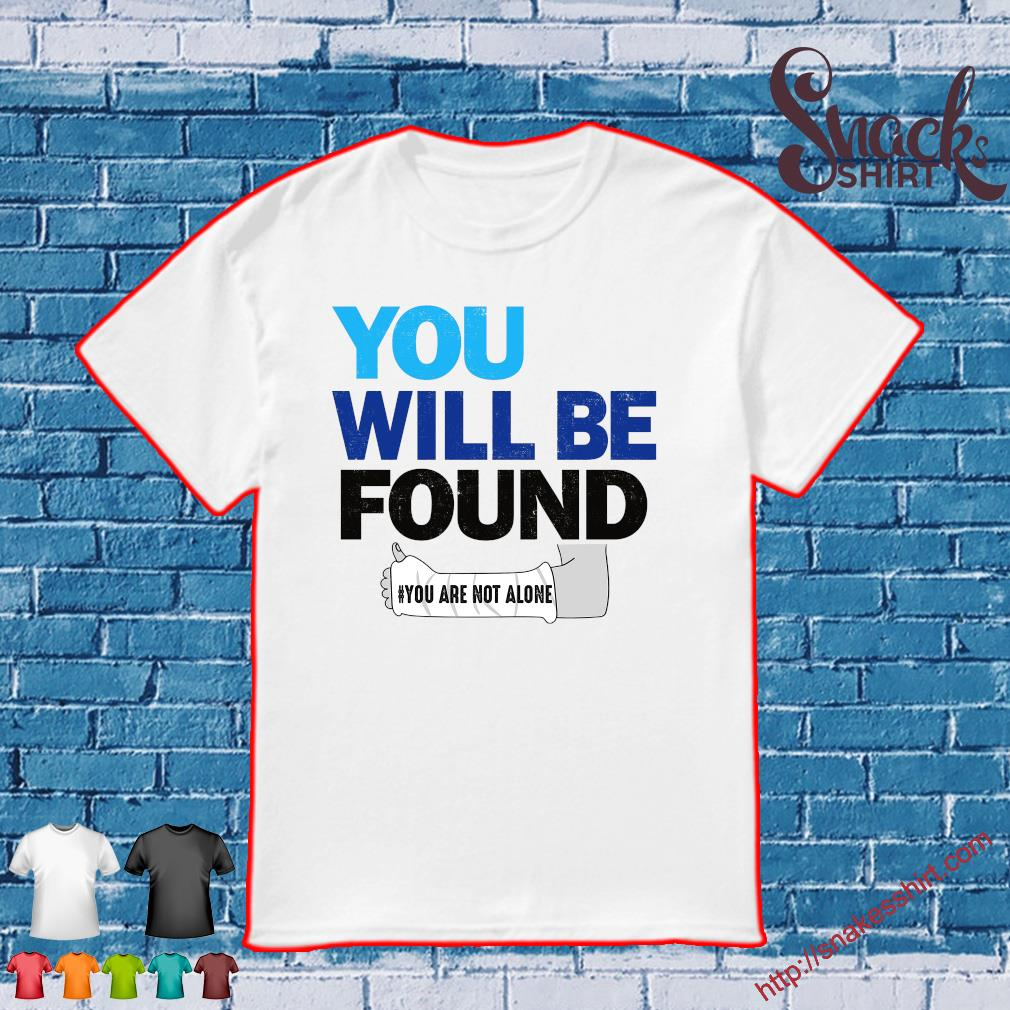 You will be found you are not alone shirt