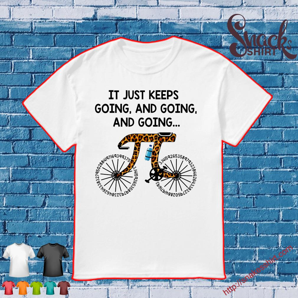 It just keeps going and going and going shirt
