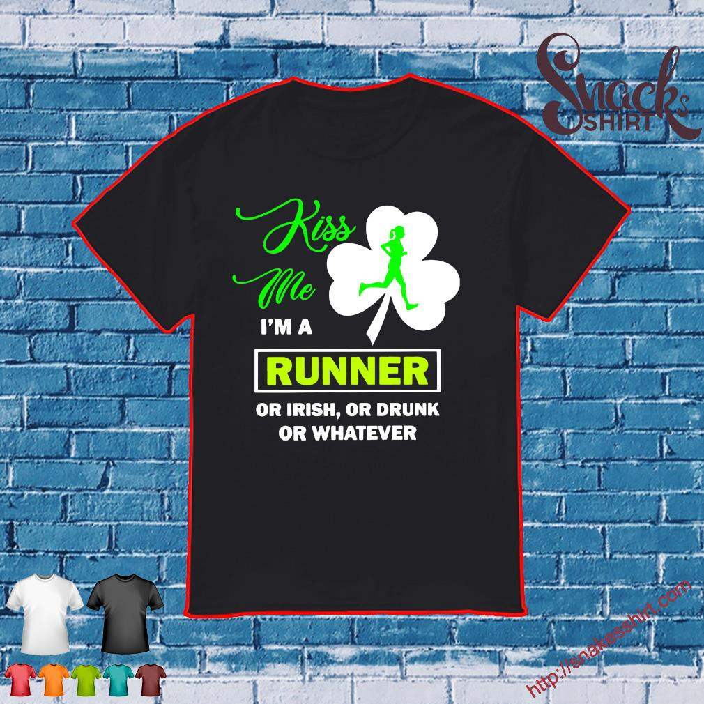 Kiss Me I'm A Runner Or Irish, Or Drunk Or Whatever Shirt