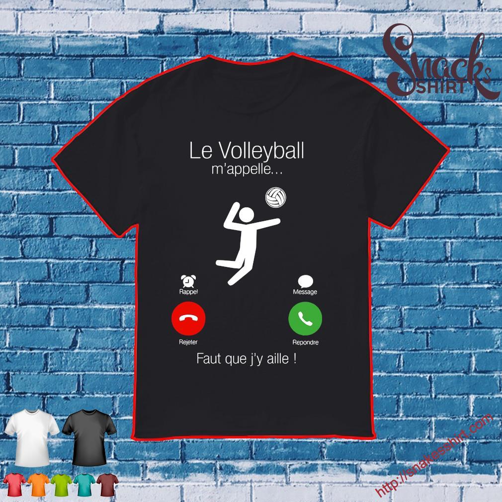 La volleyball m'appelle faut que j'y aille shirt