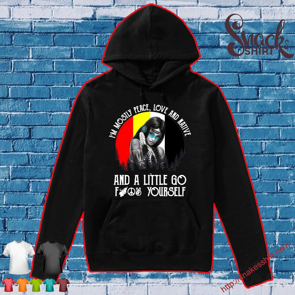 Official i'm mostly peace love and native and a little go fuck yourself s Hoodie