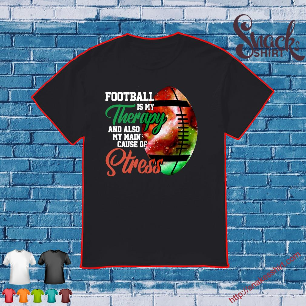 Rugby ball football is my therapy and also my main cause of stress shirt