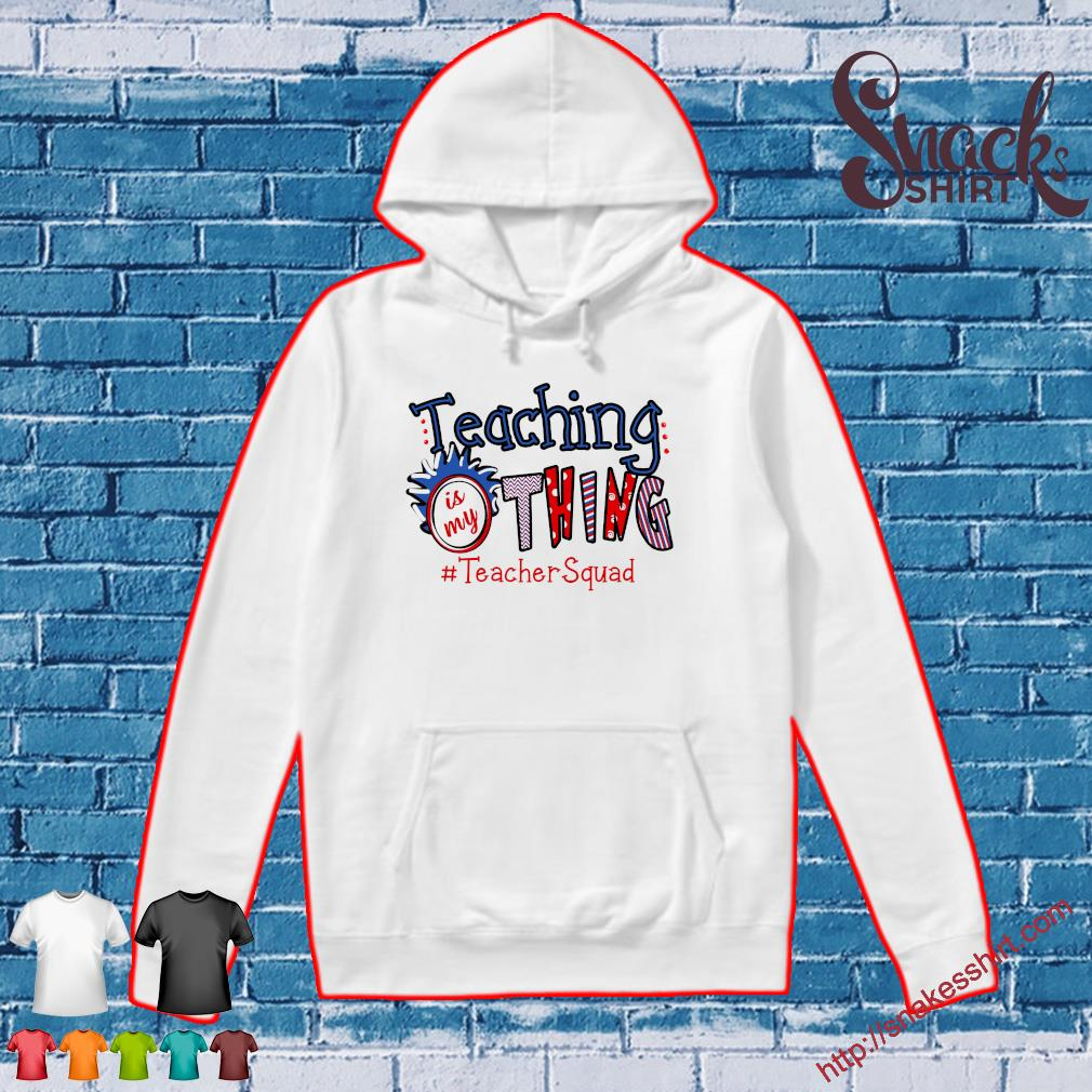 Teaching is my thing # teacher squad Hoodie