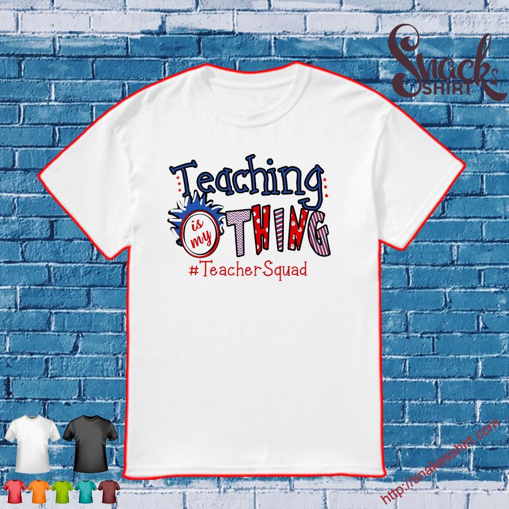 Teaching is my thing # teacher squad shirt