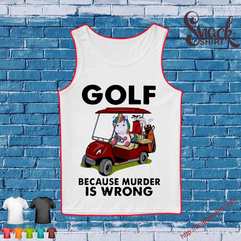 Unicorn Golf because murder Is wrong s Tank top