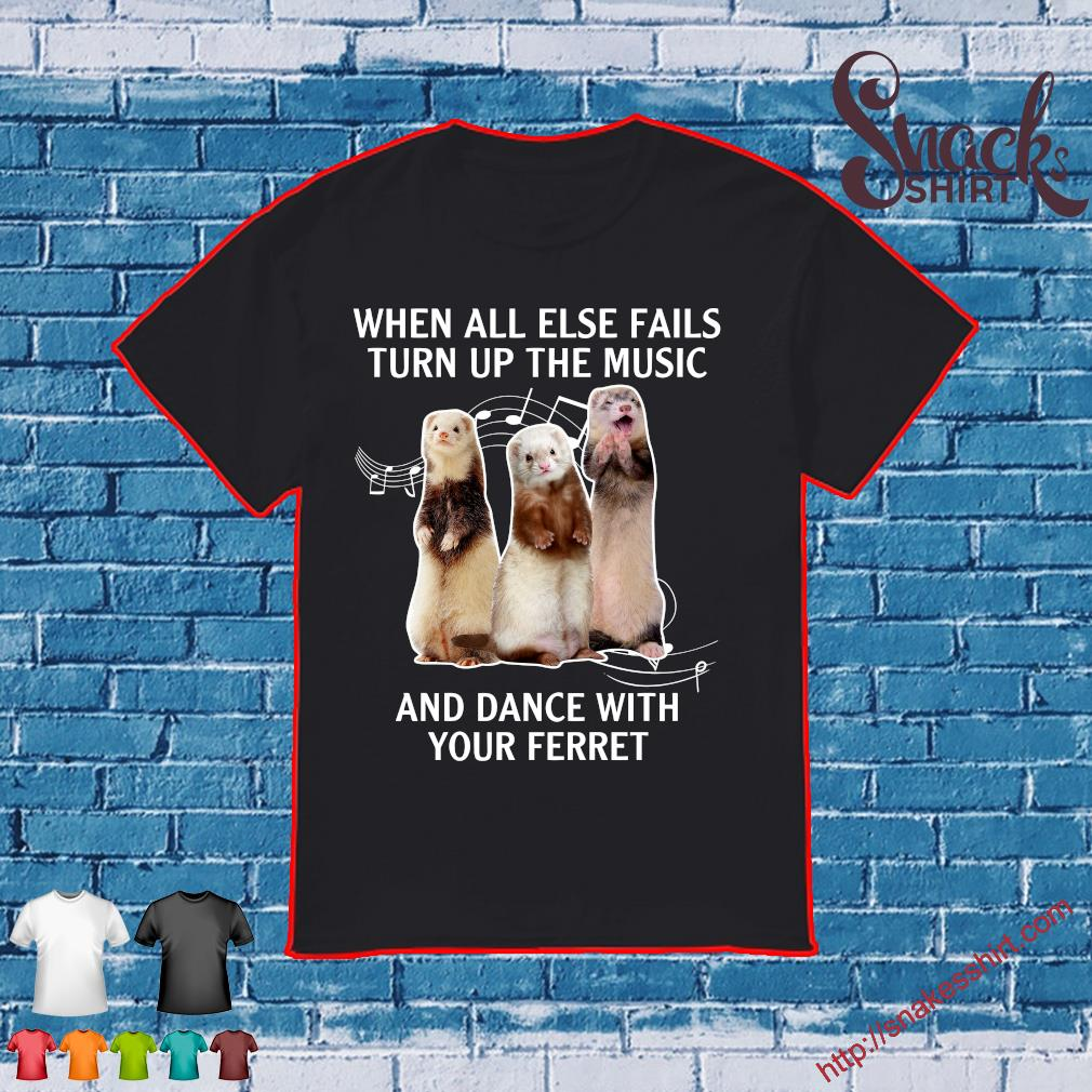 When all else fails turn up the music and dance with your ferret shirt