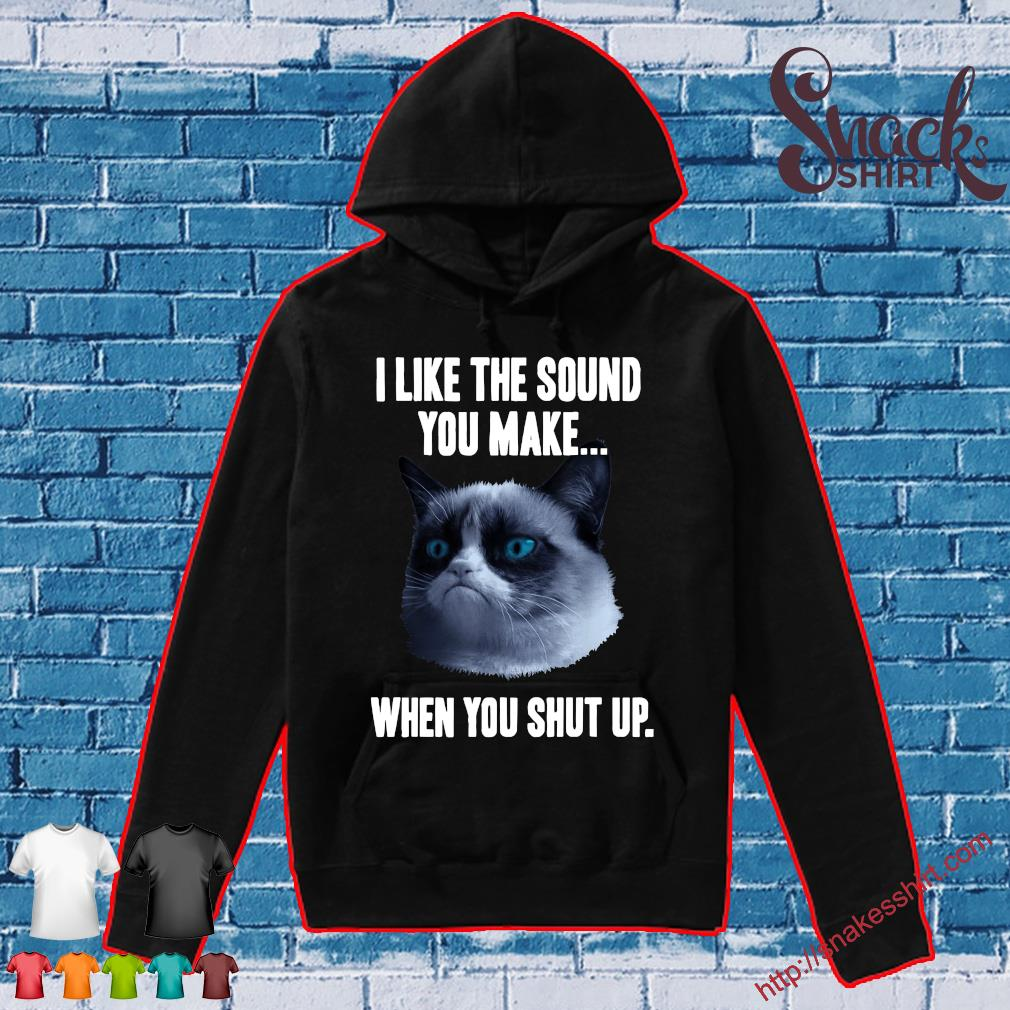 Cat I like the sound you make when you shut up Hoodie