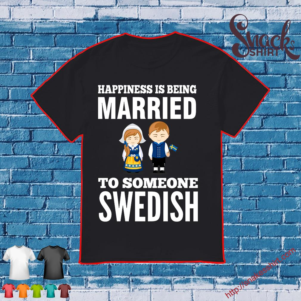 Happiness is being married to someone Swedish shirt