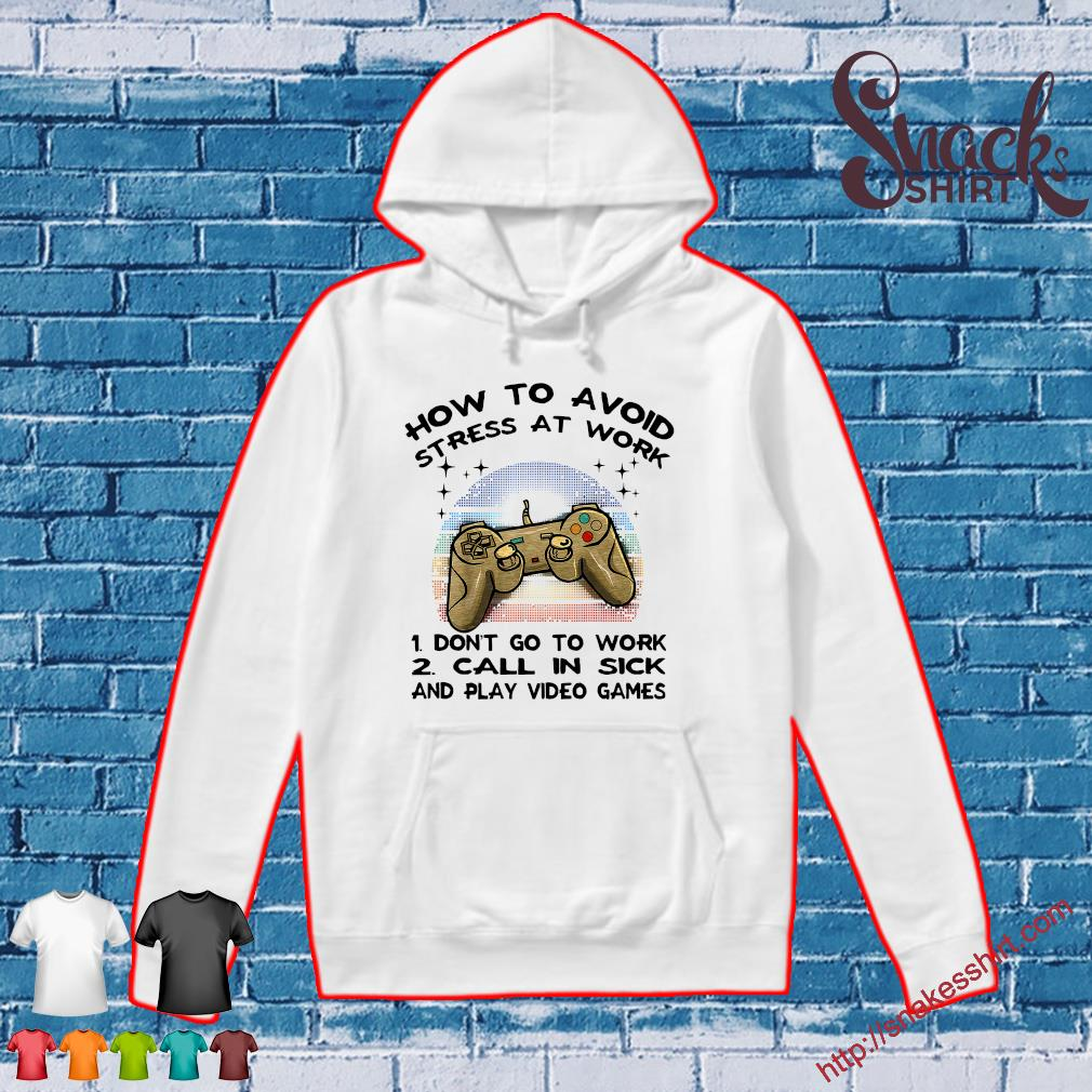 How To Avoid Stress At Work 1 Don't Go To Work 2 Call In Sick And Video Game Hoodie