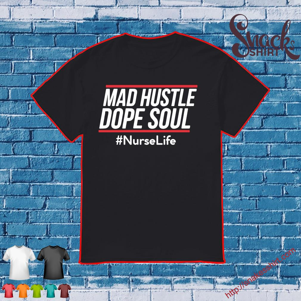 Mad hustle dope soul #nurselife shirt