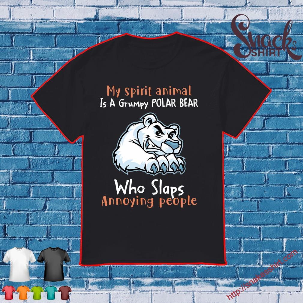 My spirit animal is a grumpy polar bear who slaps annoying people shirt