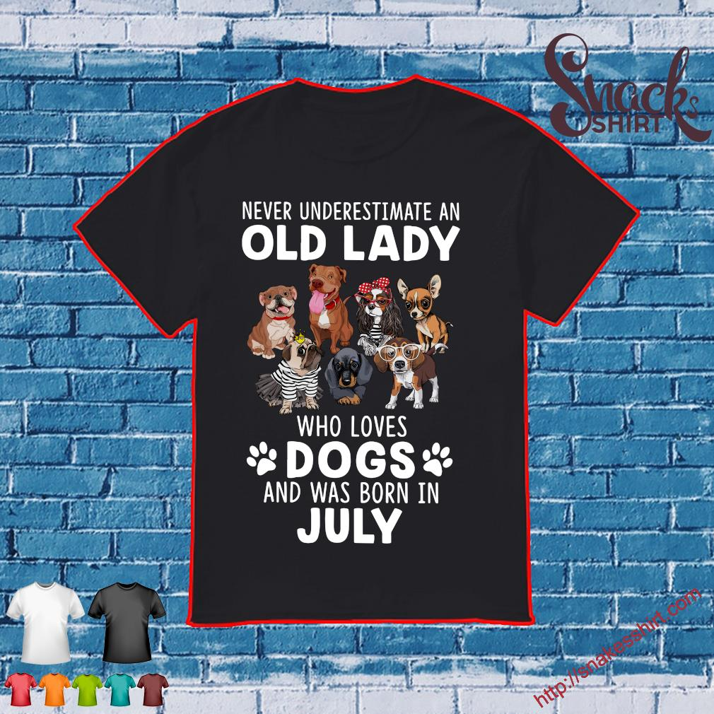 Never underestimate old lady who loves dogs and was born in july shirt