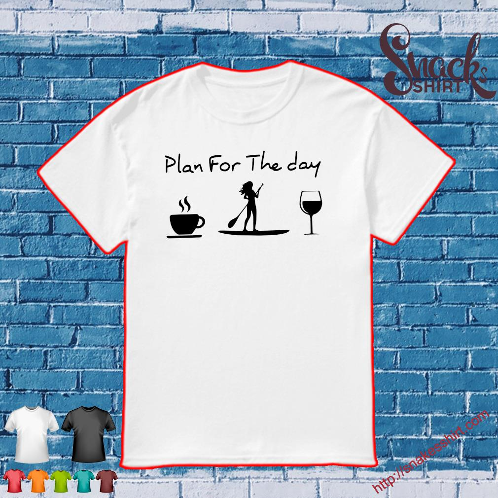 Plan for the day coffee paddleboard and wine shirt