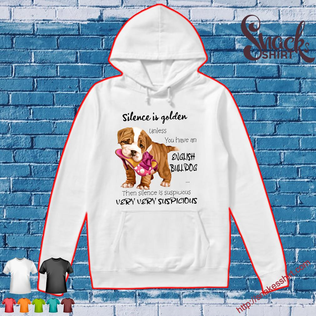 Silence Is Golden Unless You Have An English Bulldog Then Silence Is Suspicious Very Very Suspicious Hoodie