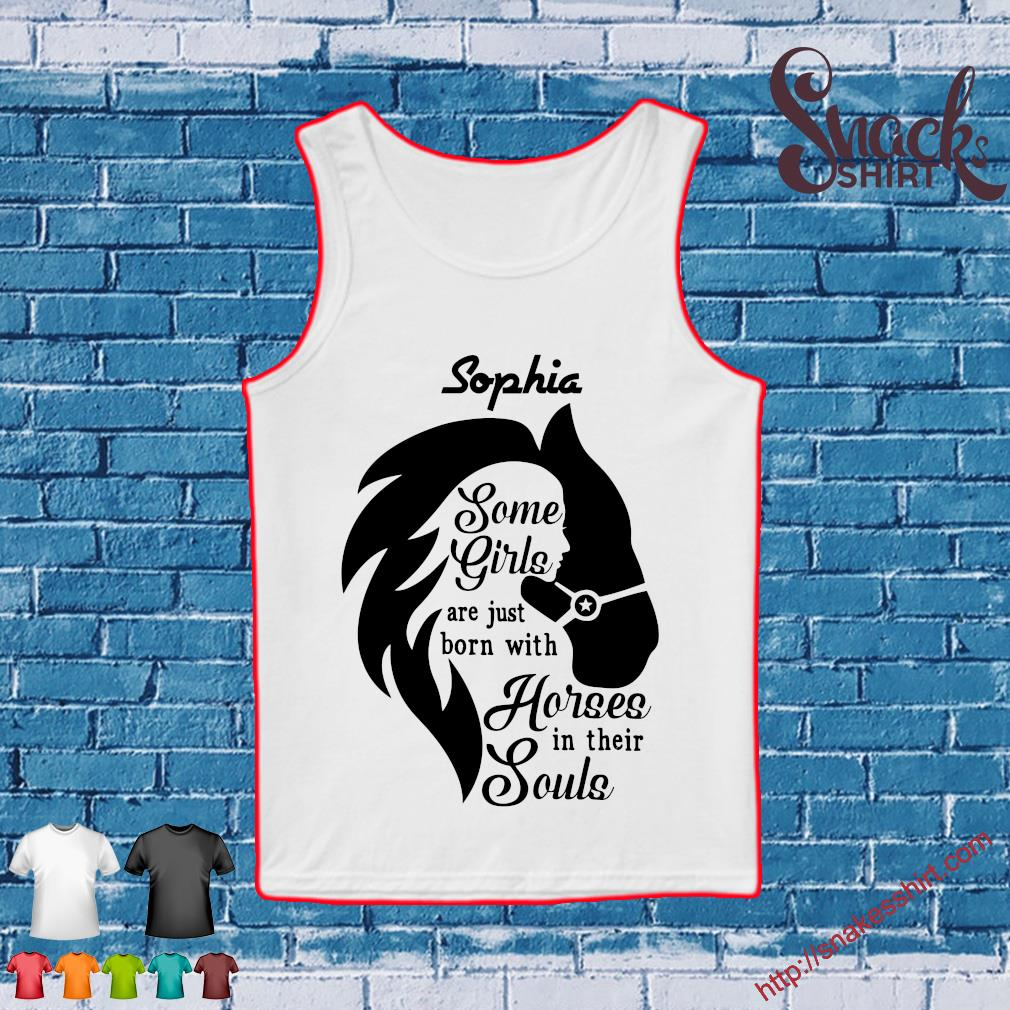 Sophia some girls are just born with horses in their souls Tank top