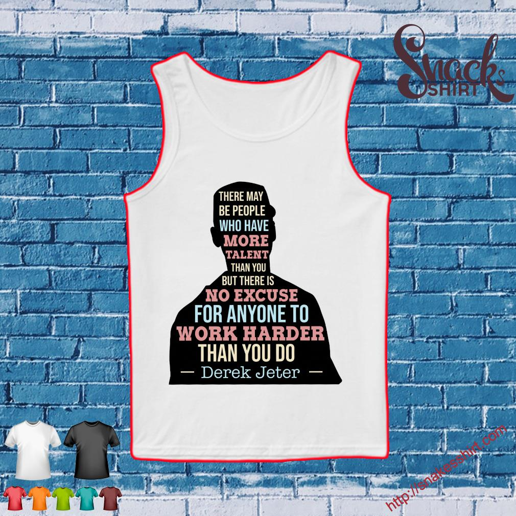 There may be people who have more talent than you but there is no excuse for anyone to work harder than you do Derek Jeter Tank top