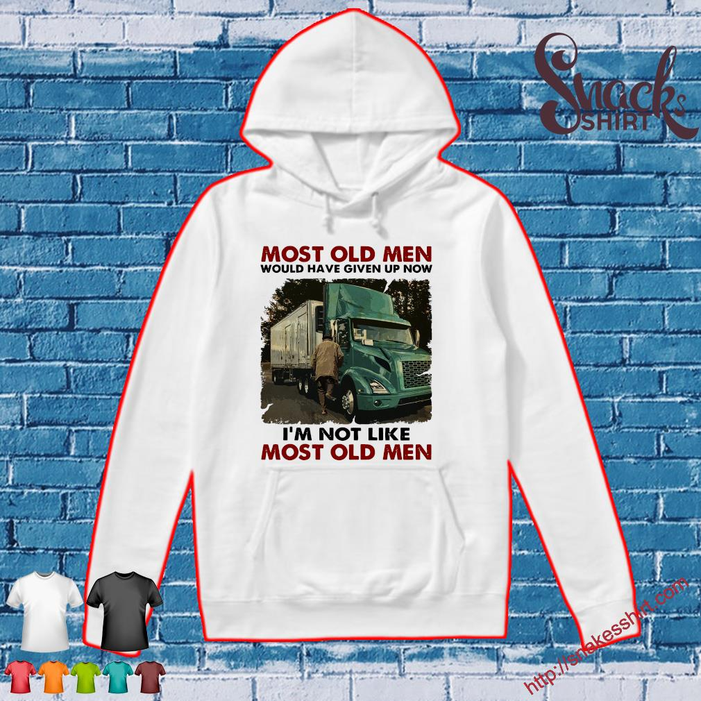 Trucker most old men would have given up now i'm not like most old men Hoodie