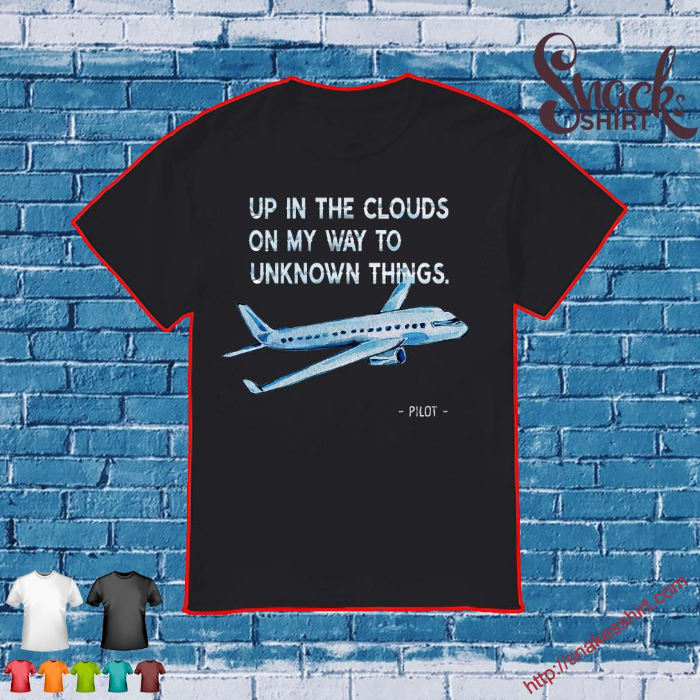 Up in the clouds on my way to unknown things pilot shirt
