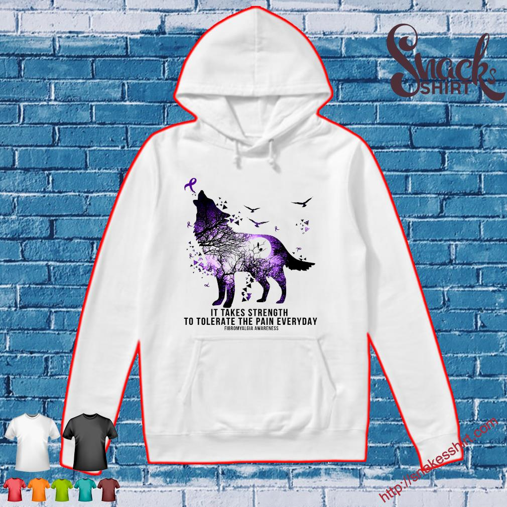 Wolf It Takes Strength To Tolerate The Pain Everyday Fibromyalgia Awareness Shirt Hoodie