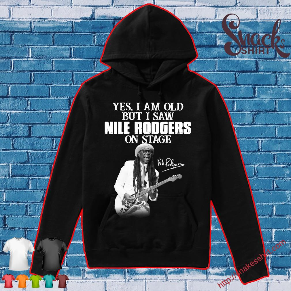 Yes i am old but i saw Nile Rodgers on stage Hoodie