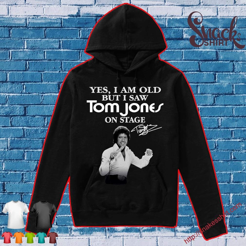 Yes i am old but i saw Tom Jones on stage Hoodie