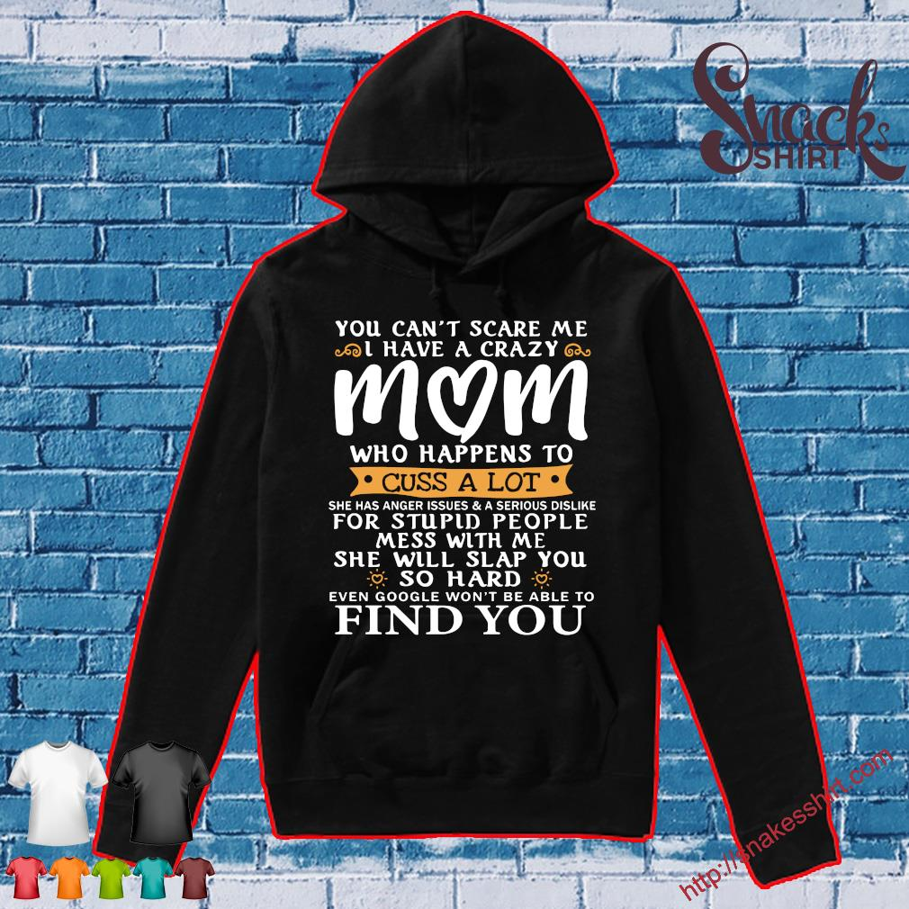You can't scare me i have a crazy mom who happens to cuss a lot for stupid people mess with me she will slap you so hard find you Hoodie