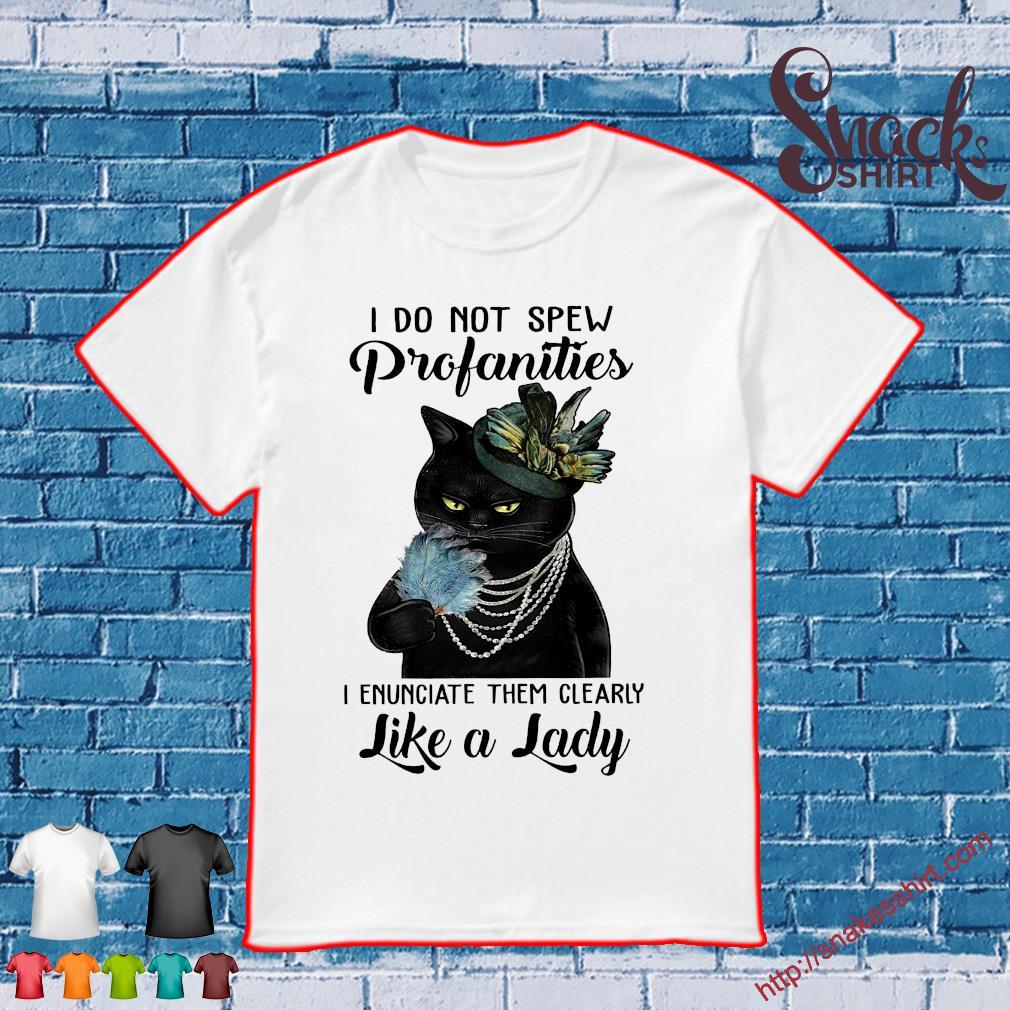 Black cat I do not spew profanities i enunciate them clearly like a lady shirt
