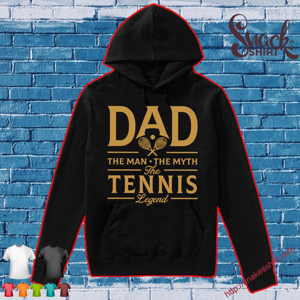 Dad the man the myth the tennis legend Hoodie