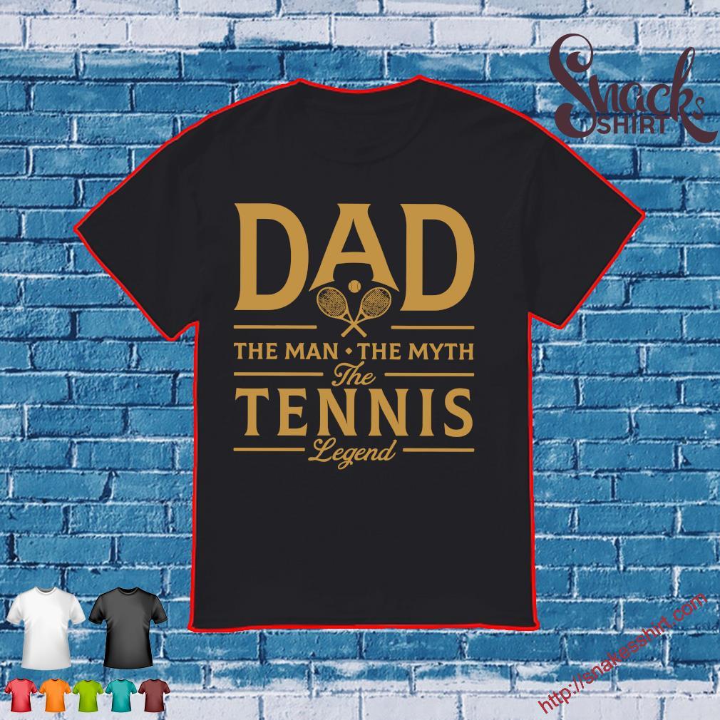 Dad the man the myth the tennis legend shirt