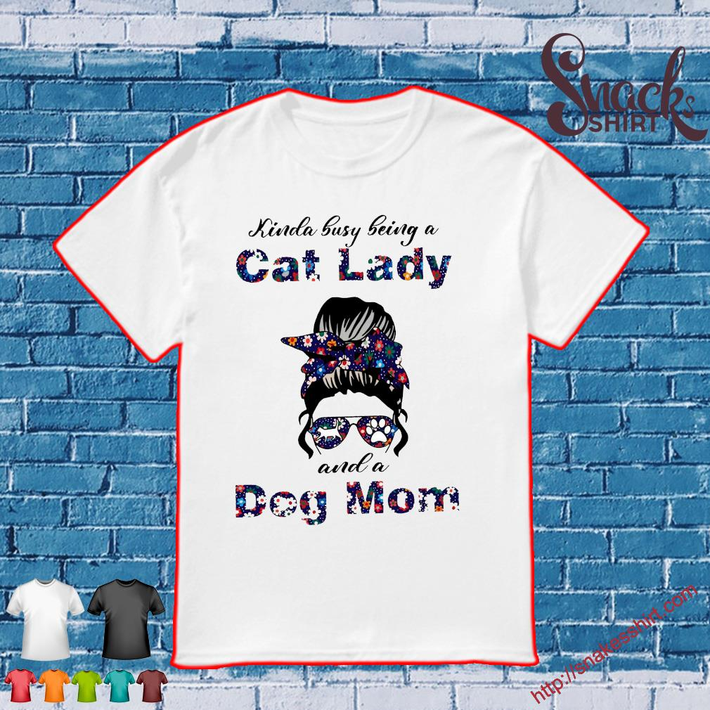 Kinda busy being a cat lady and a dog mom shirt
