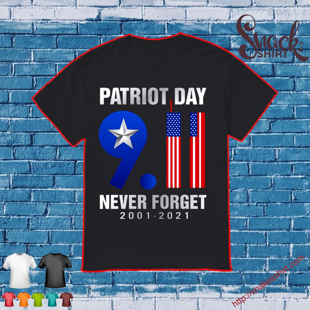 Patriot Day 9 11 Never Forget 2001 2021 Shirt Masswerks Store