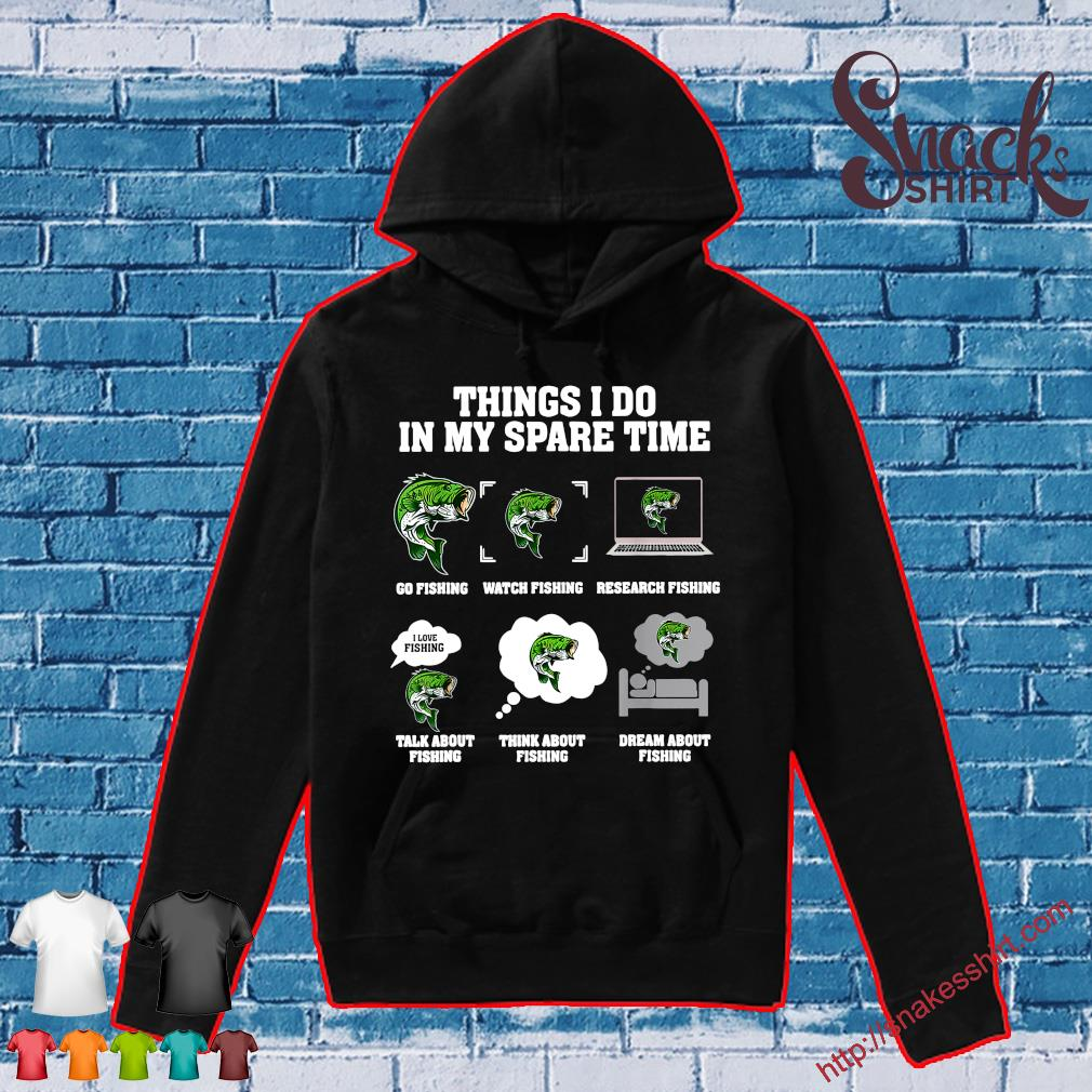 Things i do in my spare time go fishing watch fishing research fishing Hoodie
