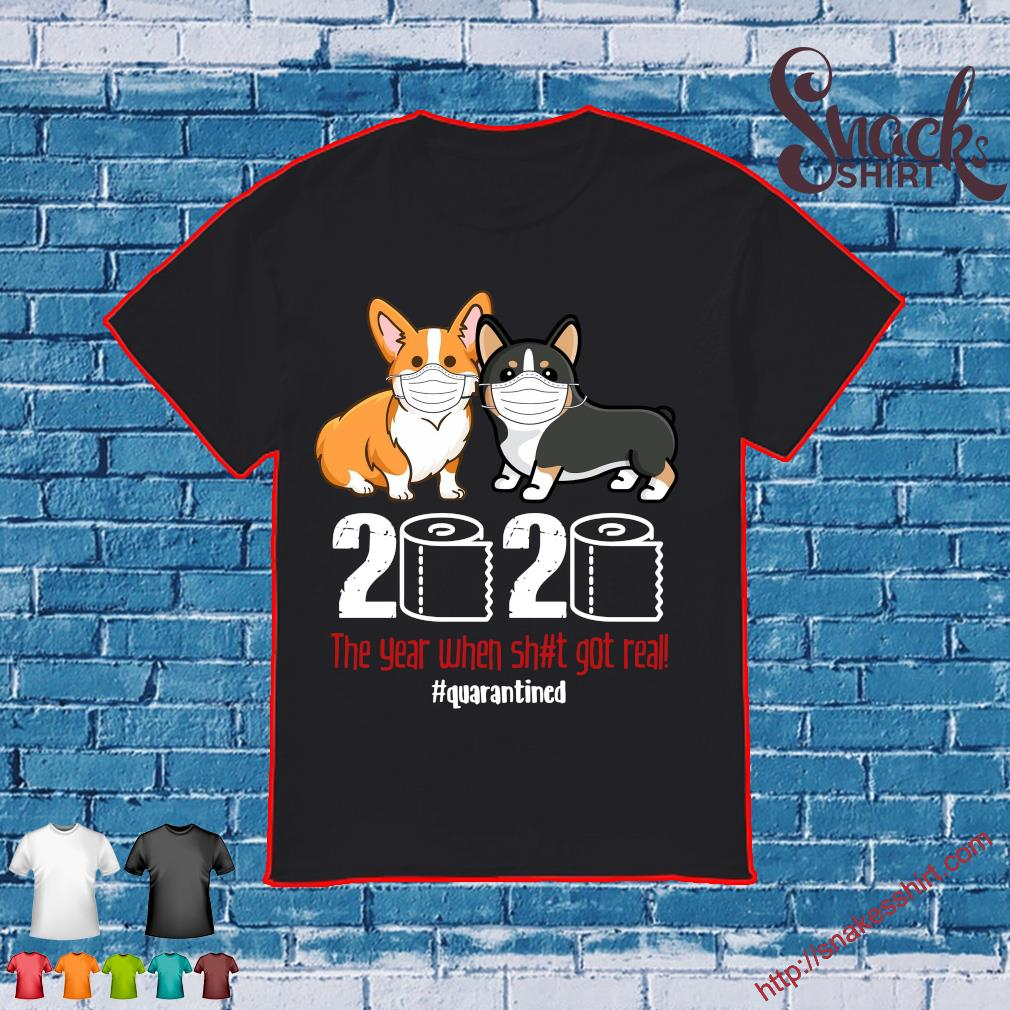 Corgi 2020 the year when shit got real #quarantined shirt