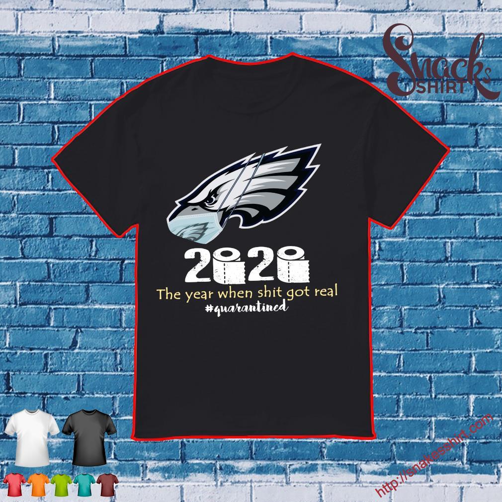 Philadelphia Eagles 2020 the year when shit got real #quarantined shirt