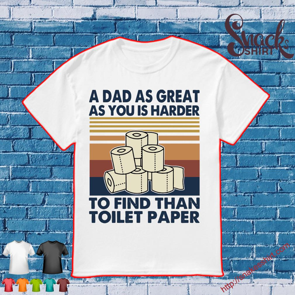 A Dad as great as You is harder to find than toilet paper vintage shirt
