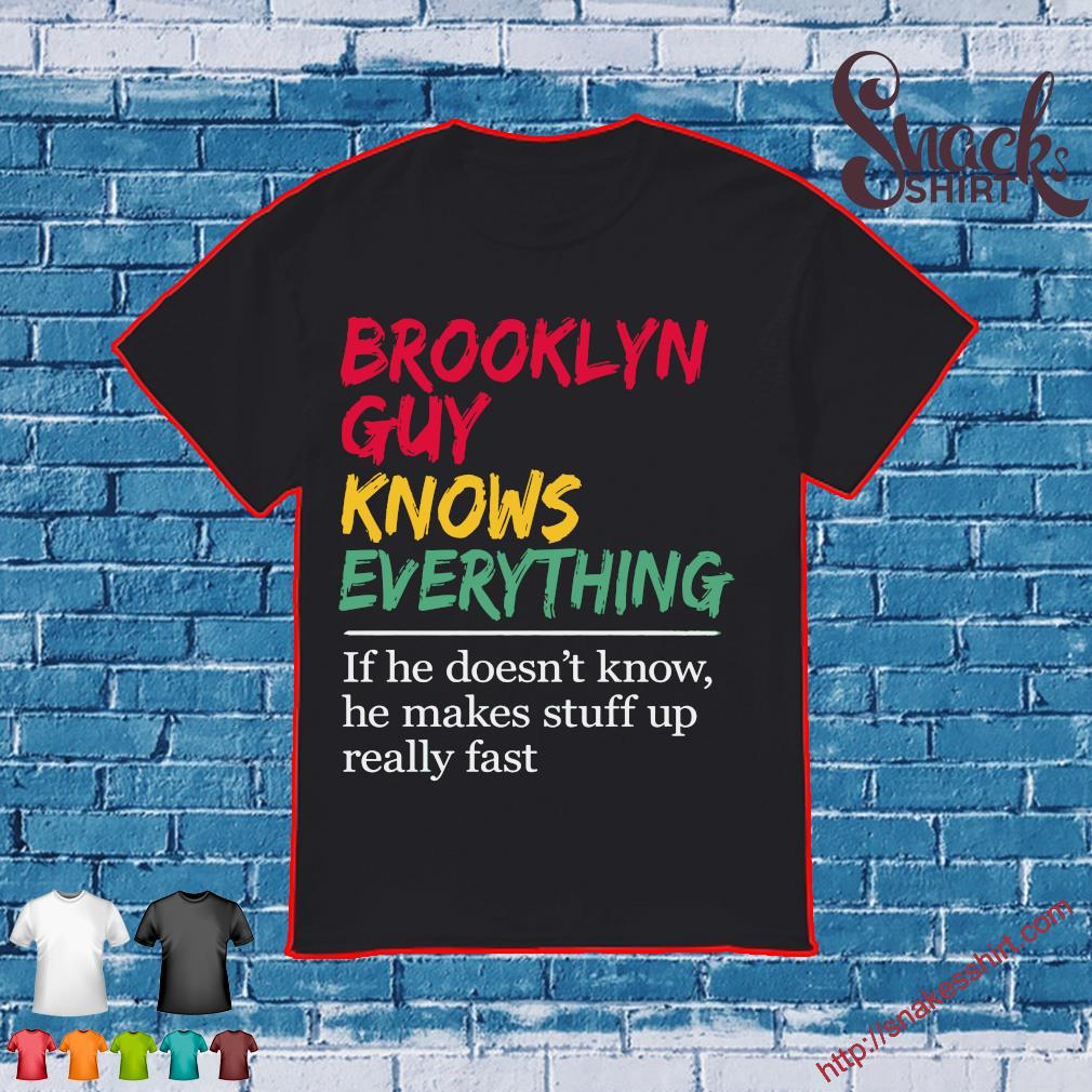 Brooklyn girl knows everything If she doesn_t know she makes stuff up really fast shirt