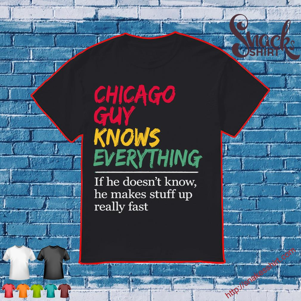 Chicago girl knows everything If she doesn't know she makes stuff up really fast shirt