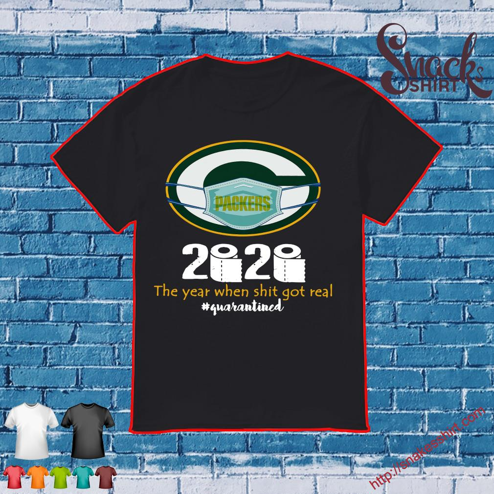 Green Bay Packers 2020 the year when shit got real #quarantined shirt