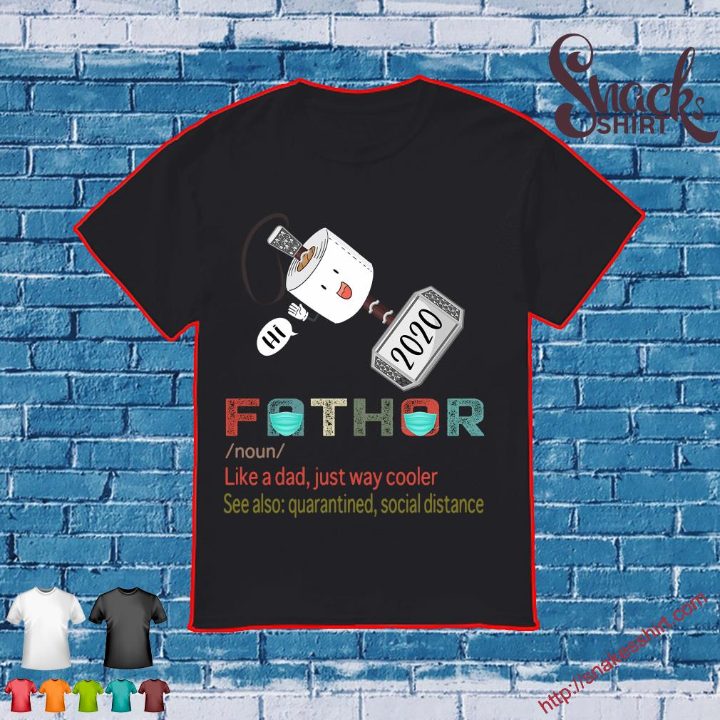 Toilet Paper hi 2020 Fathor definition like a dad just way cooler se also Quarantined social distance shirt