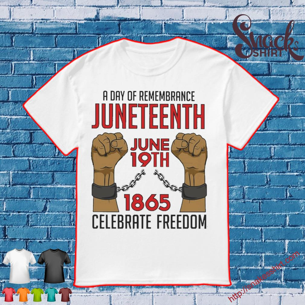 A day of remembrance juneteenth June 19th 1865 Celebrate freedom shirt