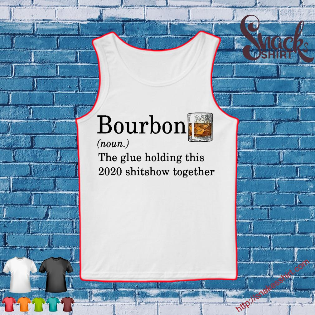 Bourbon the glue holding this 2020 shitshow together s Tank top