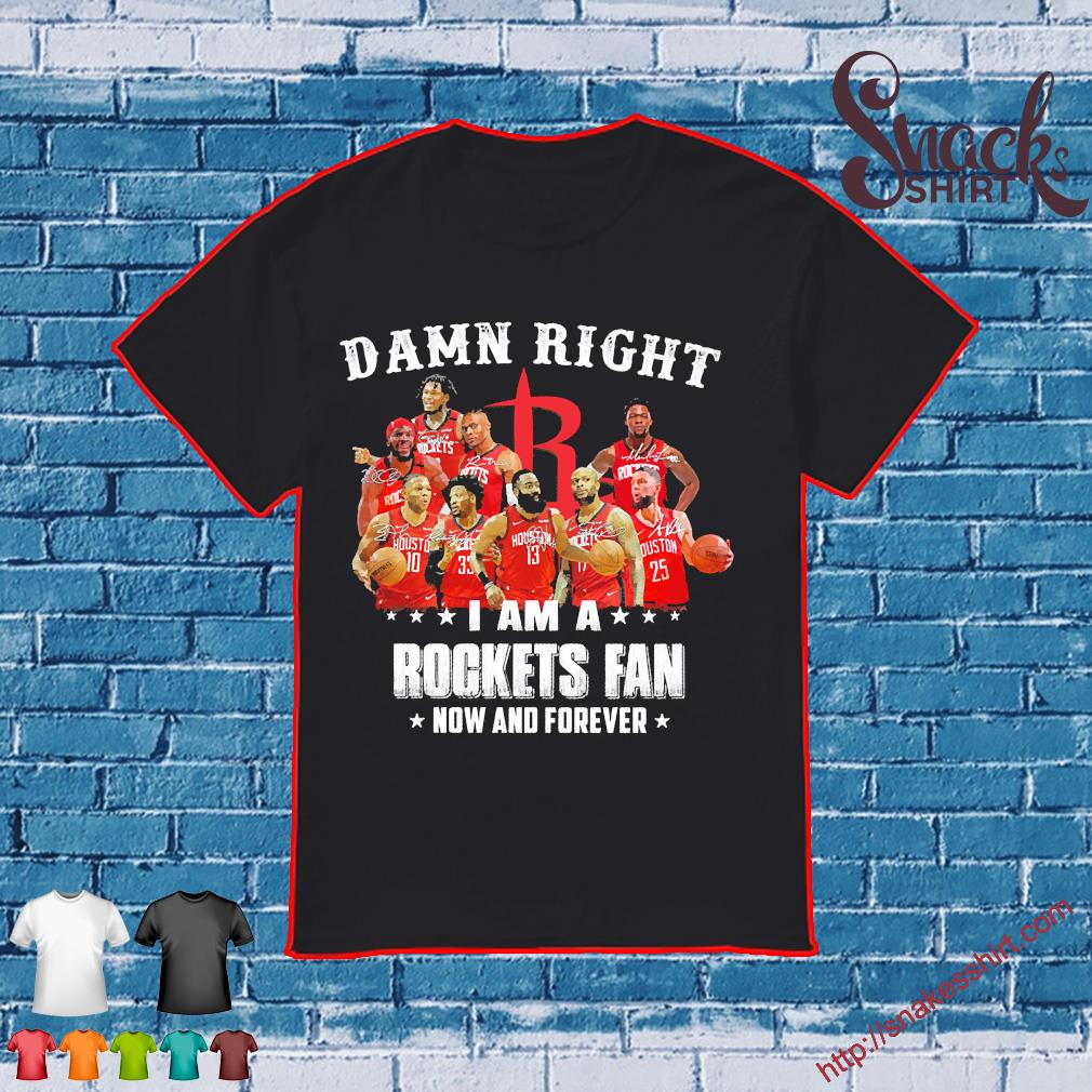 Damn right I am a Rockets Fan now and forever shirt
