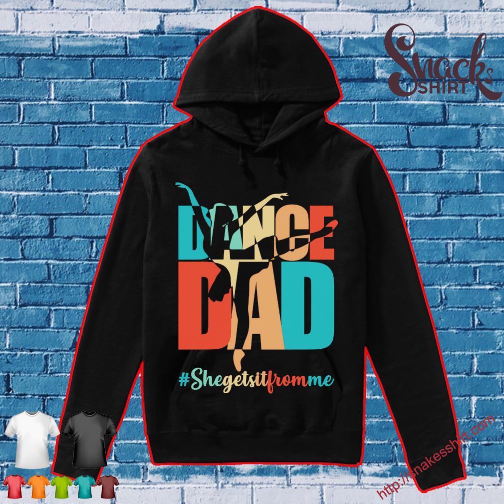 Dance dad #Shegetsitfromme s Hoodie